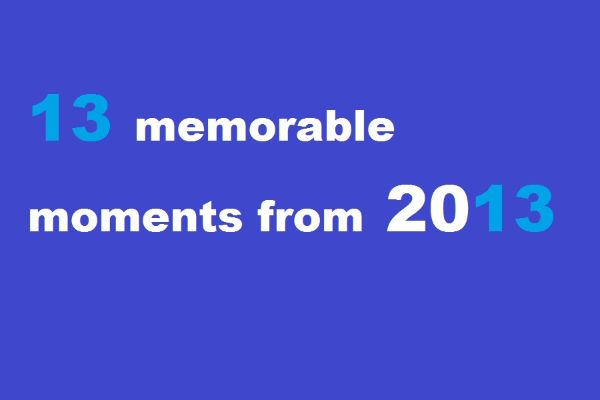 13 memorable moments from 2013